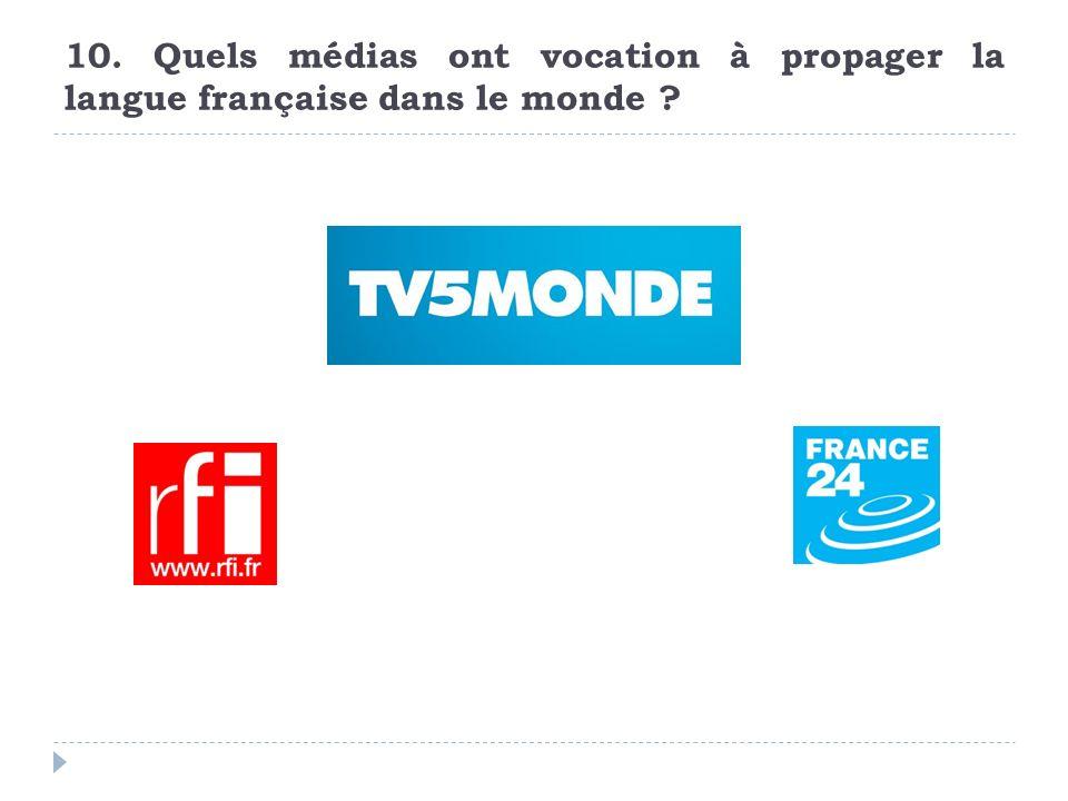 10. Quels médias ont vocation à propager la langue française dans le monde ?
