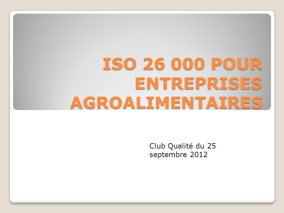 ISO 26 000 POUR ENTREPRISES AGROALIMENTAIRES Club Qualité du 25 septembre 2012