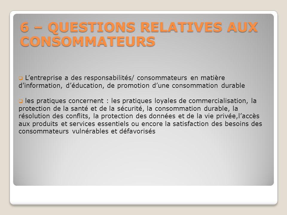 6 – QUESTIONS RELATIVES AUX CONSOMMATEURS Lentreprise a des responsabilités/ consommateurs en matière dinformation, déducation, de promotion dune cons