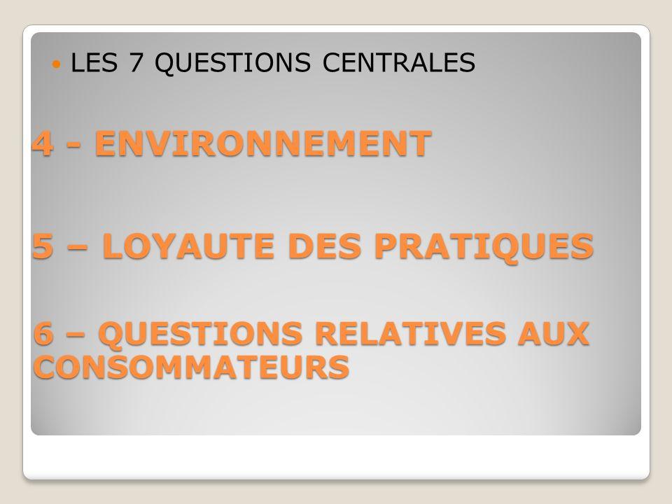 4 - ENVIRONNEMENT 5 – LOYAUTE DES PRATIQUES 6 – QUESTIONS RELATIVES AUX CONSOMMATEURS LES 7 QUESTIONS CENTRALES