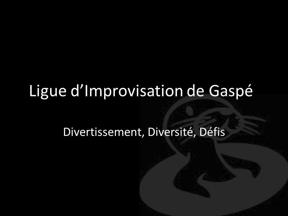 Ligue dImprovisation de Gaspé Divertissement, Diversité, Défis