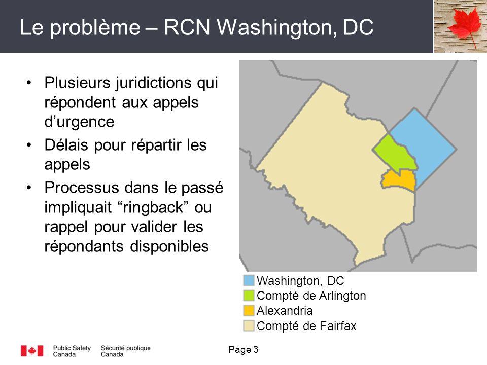 Le problème – RCN Washington, DC Plusieurs juridictions qui répondent aux appels durgence Délais pour répartir les appels Processus dans le passé impliquait ringback ou rappel pour valider les répondants disponibles Page 3 Washington, DC Compté de Arlington Alexandria Compté de Fairfax