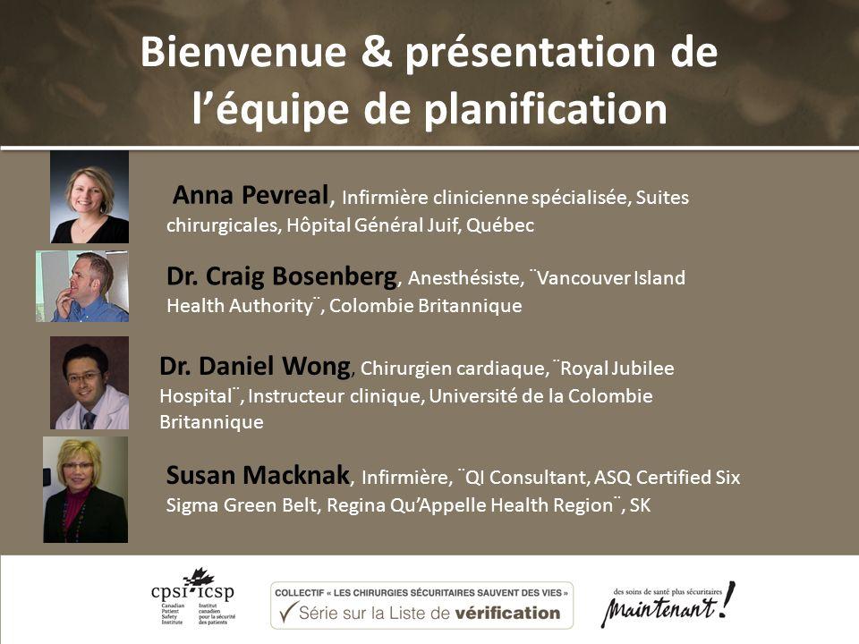 Bienvenue & présentation de léquipe de planification Anna Pevreal, Infirmière clinicienne spécialisée, Suites chirurgicales, Hôpital Général Juif, Québec Dr.