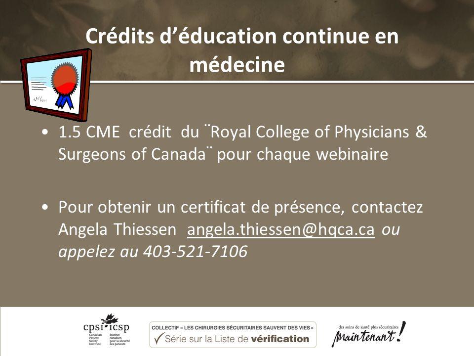 Crédits déducation continue en médecine 1.5 CME crédit du ¨Royal College of Physicians & Surgeons of Canada¨ pour chaque webinaire Pour obtenir un certificat de présence, contactez Angela Thiessen angela.thiessen@hqca.ca ou appelez au 403-521-7106