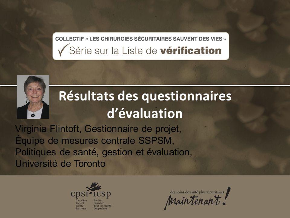 Résultats des questionnaires dévaluation Virginia Flintoft, Gestionnaire de projet, Équipe de mesures centrale SSPSM, Politiques de santé, gestion et évaluation, Université de Toronto