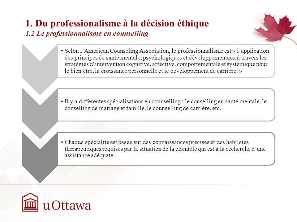 1. Du professionnalisme à la décision éthique 1.2 Le professionnalisme en counselling Semaine 2: Introduction à léthique professionnelle Le profession