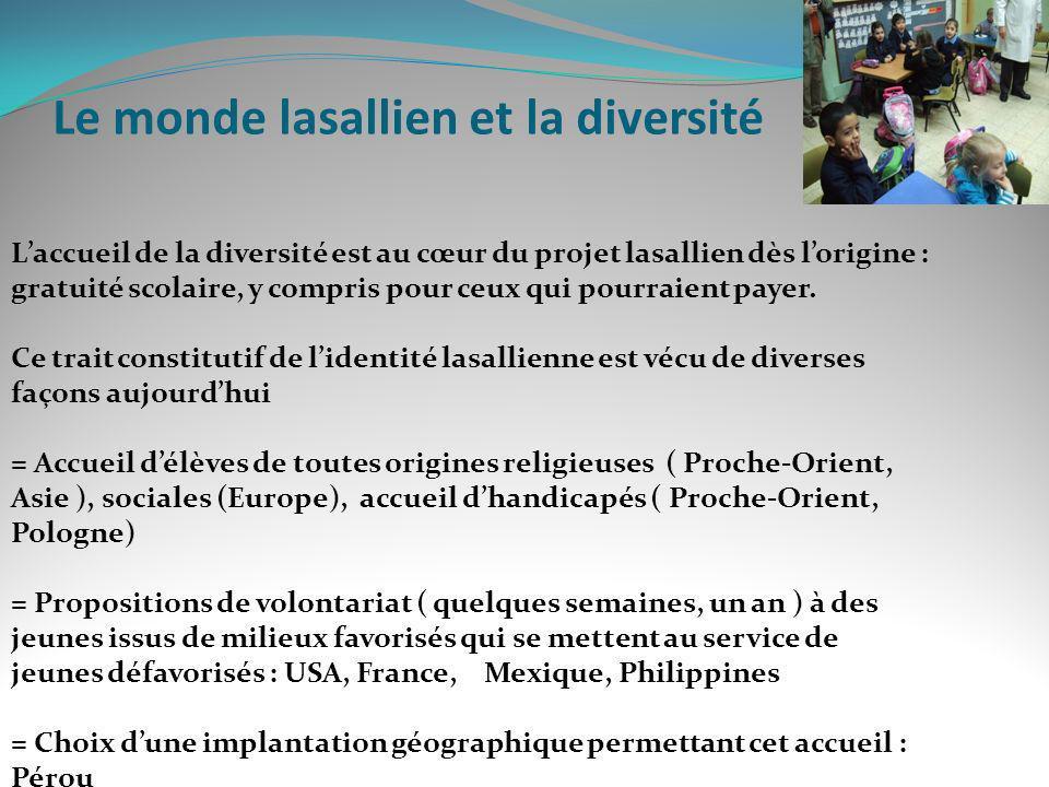 Le monde lasallien et la diversité Laccueil de la diversité est au cœur du projet lasallien dès lorigine : gratuité scolaire, y compris pour ceux qui