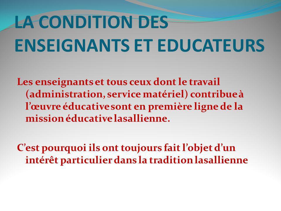 LA CONDITION DES ENSEIGNANTS ET EDUCATEURS Les enseignants et tous ceux dont le travail (administration, service matériel) contribue à lœuvre éducativ