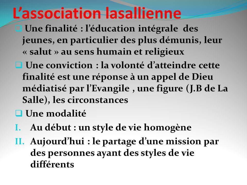 Lassociation lasallienne Une finalité : léducation intégrale des jeunes, en particulier des plus démunis, leur « salut » au sens humain et religieux U