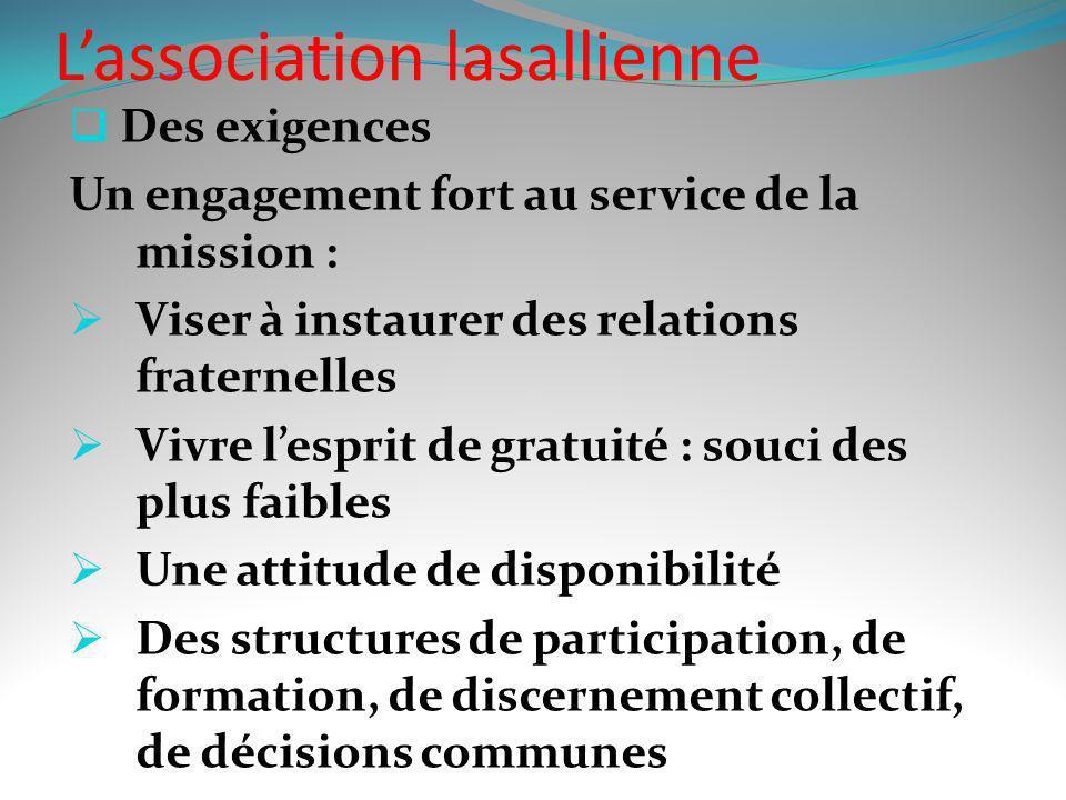 Lassociation lasallienne Des exigences Un engagement fort au service de la mission : Viser à instaurer des relations fraternelles Vivre lesprit de gra