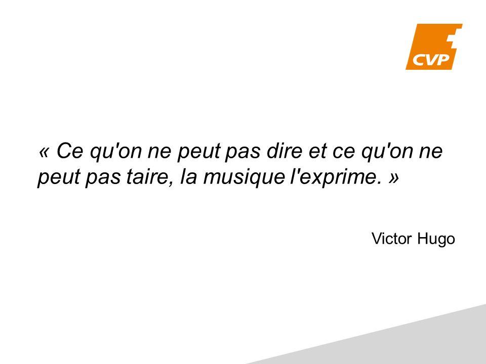 « Ce qu on ne peut pas dire et ce qu on ne peut pas taire, la musique l exprime. » Victor Hugo