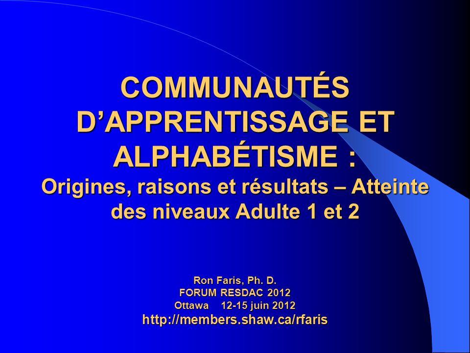 COMMUNAUTÉS DAPPRENTISSAGE ET ALPHABÉTISME : Origines, raisons et résultats – Atteinte des niveaux Adulte 1 et 2 Ron Faris, Ph.