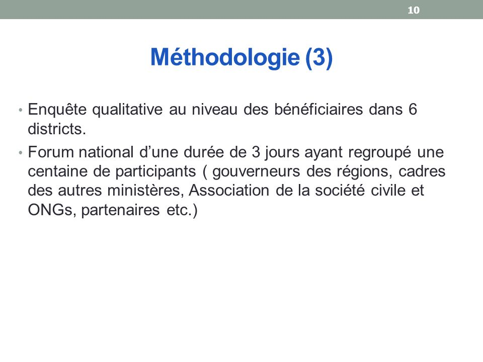 Méthodologie (3) Enquête qualitative au niveau des bénéficiaires dans 6 districts.