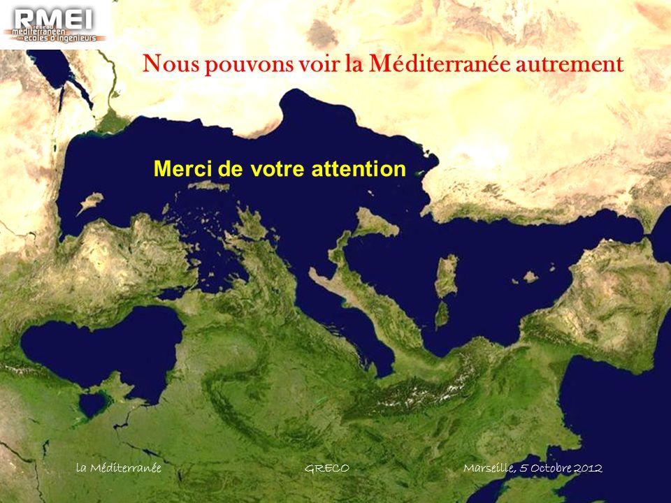 Nous pouvons voir la Méditerranée autrement Merci de votre attention la Méditerranée GRECO Marseille, 5 Octobre 2012