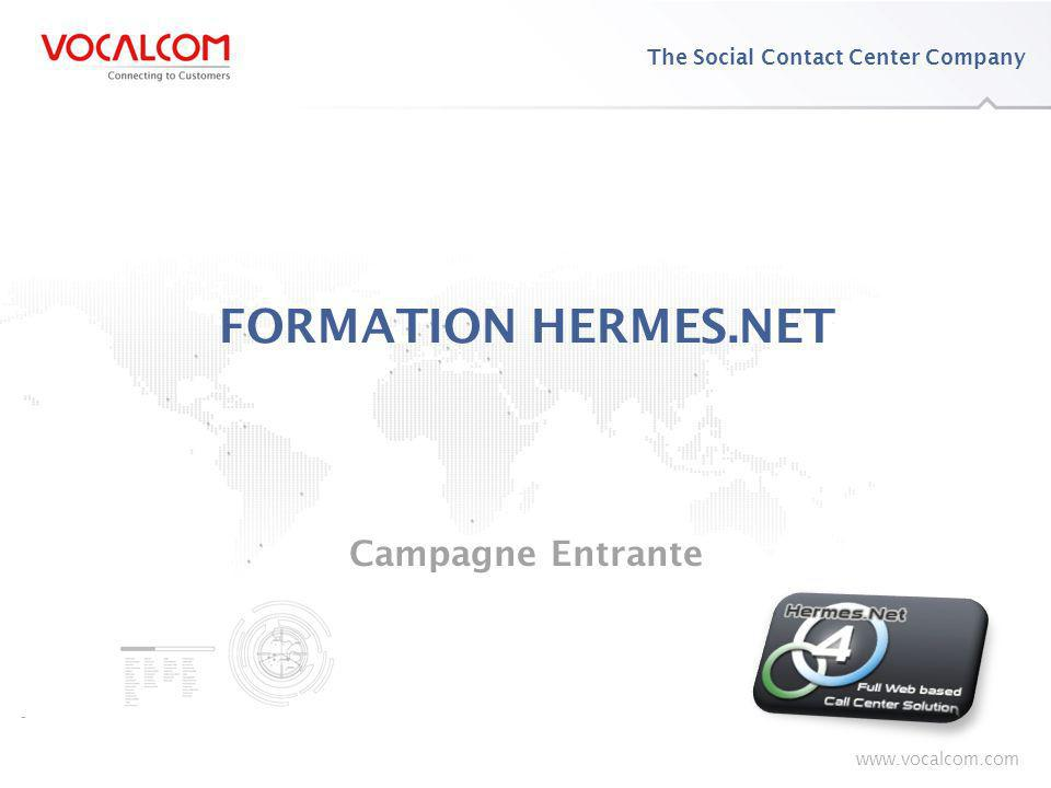 1 Formation HERMES.NET – Campagne Entrante Savoir créer et monter pas à pas vos campagnes entrantes, en exploitant toute lintelligence de distribution des contacts entrants dHermes.net, quel que soit le media : téléphone, email, chat, fax.