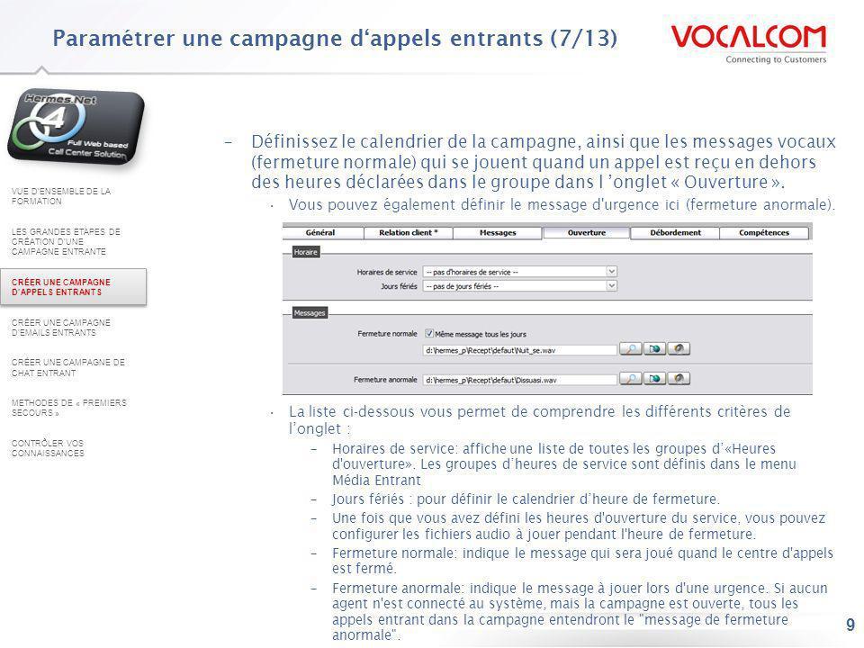 9 –Définissez le calendrier de la campagne, ainsi que les messages vocaux (fermeture normale) qui se jouent quand un appel est reçu en dehors des heur