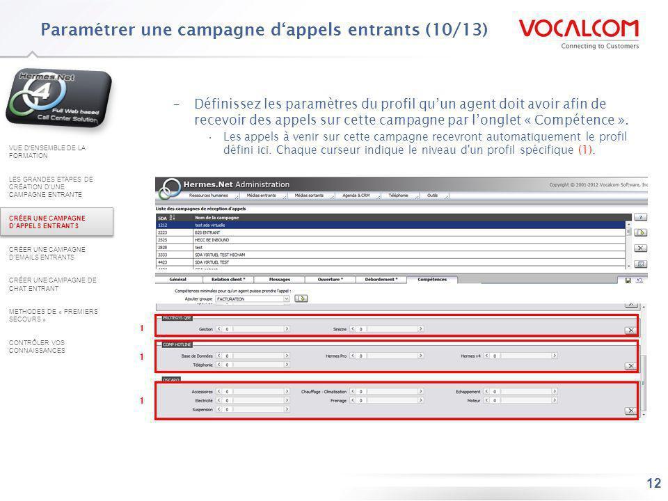 12 –Définissez les paramètres du profil quun agent doit avoir afin de recevoir des appels sur cette campagne par longlet « Compétence ». Les appels à
