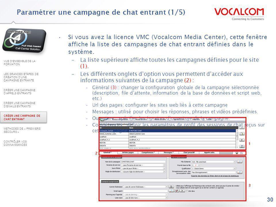 30 Paramétrer une campagne de chat entrant (1/5) Si vous avez la licence VMC (Vocalcom Media Center), cette fenêtre affiche la liste des campagnes de