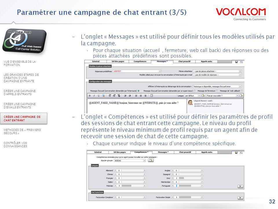 32 Paramétrer une campagne de chat entrant (3/5) –Longlet « Messages » est utilisé pour définir tous les modèles utilisés par la campagne. Pour chaque