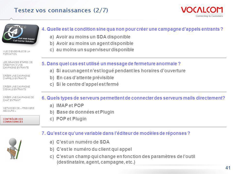 41 Testez vos connaissances (2/7) 5. Dans quel cas est utilisé un message de fermeture anormale ? a) Si aucun agent nest logué pendant les horaires do