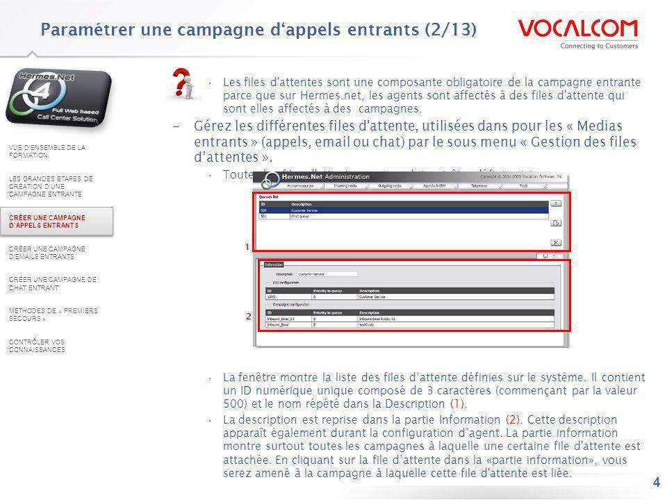 4 Les files d'attentes sont une composante obligatoire de la campagne entrante parce que sur Hermes.net, les agents sont affectés à des files d'attent