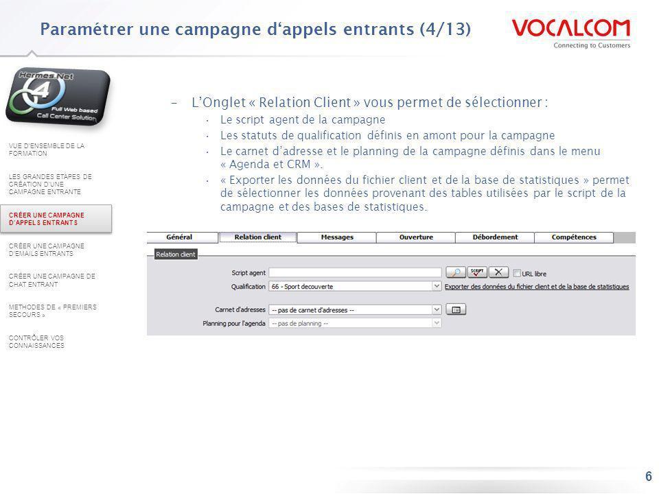 6 –LOnglet « Relation Client » vous permet de sélectionner : Le script agent de la campagne Les statuts de qualification définis en amont pour la camp