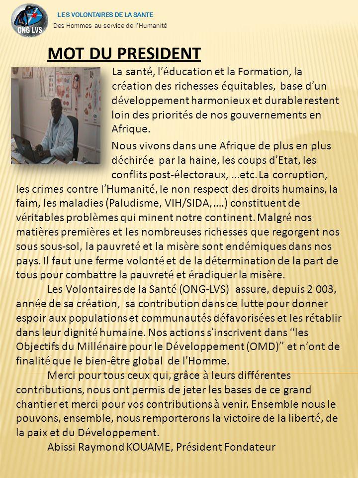 MOT DU PRESIDENT La sant é, l é ducation et la Formation, la cr é ation des richesses é quitables, base d un d é veloppement harmonieux et durable restent loin des priorit é s de nos gouvernements en Afrique.