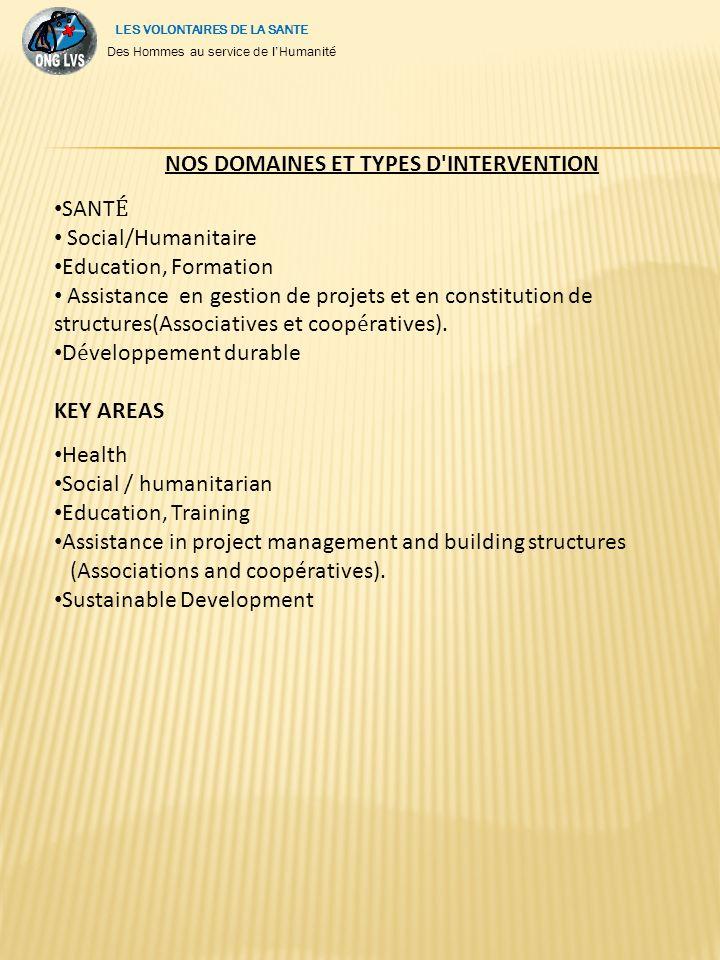 NOS DOMAINES ET TYPES D INTERVENTION SANT É Social/Humanitaire Education, Formation Assistance en gestion de projets et en constitution de structures(Associatives et coop é ratives).