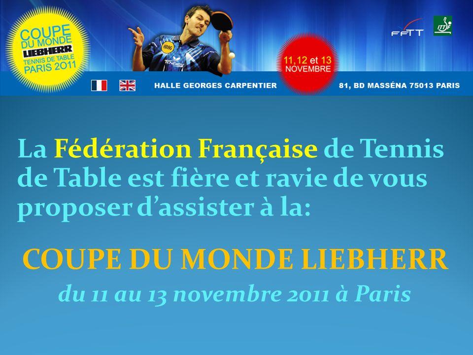 La Fédération Française de Tennis de Table est fière et ravie de vous proposer dassister à la: COUPE DU MONDE LIEBHERR du 11 au 13 novembre 2011 à Par