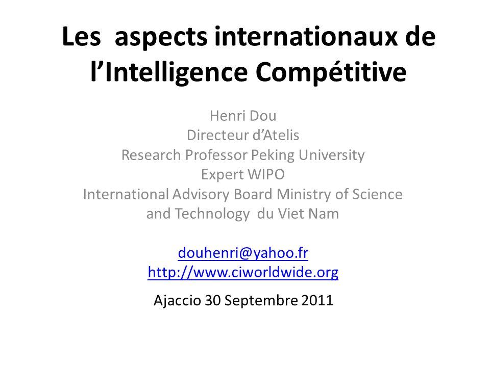 Les aspects internationaux de lIntelligence Compétitive Henri Dou Directeur dAtelis Research Professor Peking University Expert WIPO International Adv