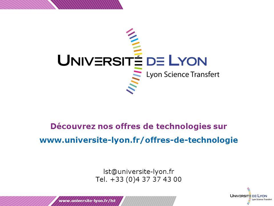 Découvrez nos offres de technologies sur www.universite-lyon.fr/offres-de-technologie www.universite-lyon.fr/lst lst@universite-lyon.fr Tel. +33 (0)4