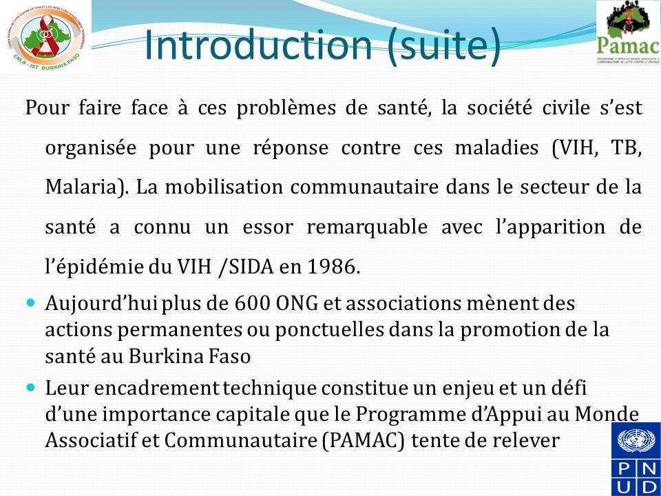 Introduction (suite) Pour faire face à ces problèmes de santé, la société civile sest organisée pour une réponse contre ces maladies (VIH, TB, Malaria).