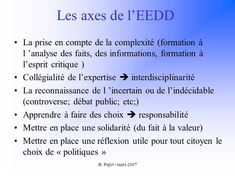 B. Pajot - mars 2007 Les axes de lEEDD La prise en compte de la complexité (formation à l analyse des faits, des informations, formation à lesprit cri