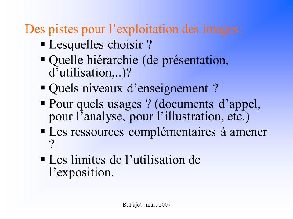 B.Pajot - mars 2007 Des pistes pour lexploitation des images: Lesquelles choisir .