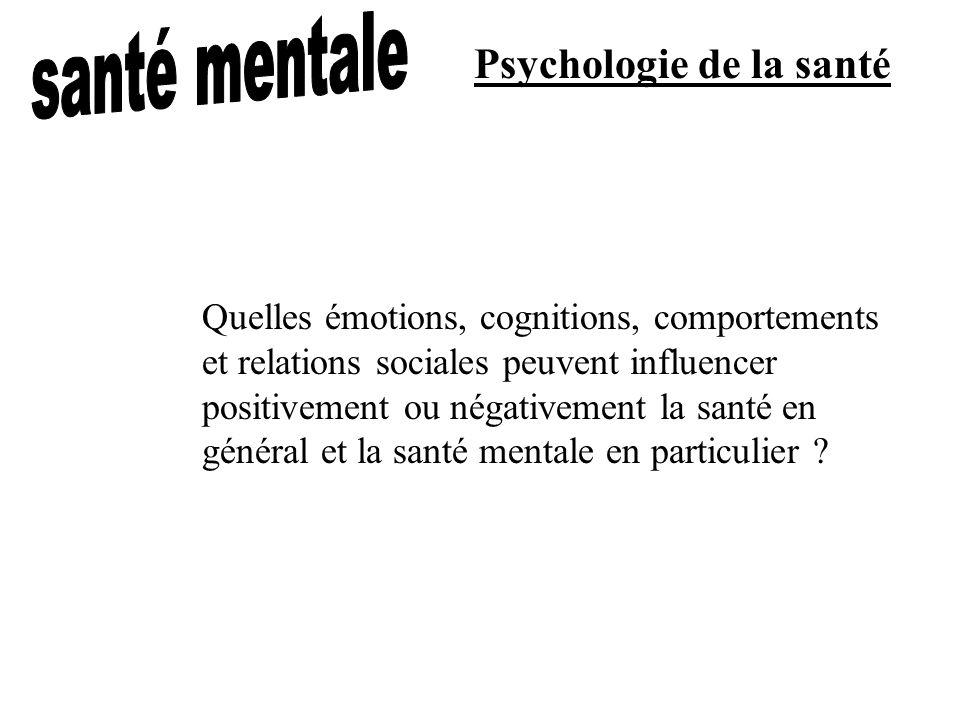 Psychologie de la santé Quelles émotions, cognitions, comportements et relations sociales peuvent influencer positivement ou négativement la santé en général et la santé mentale en particulier