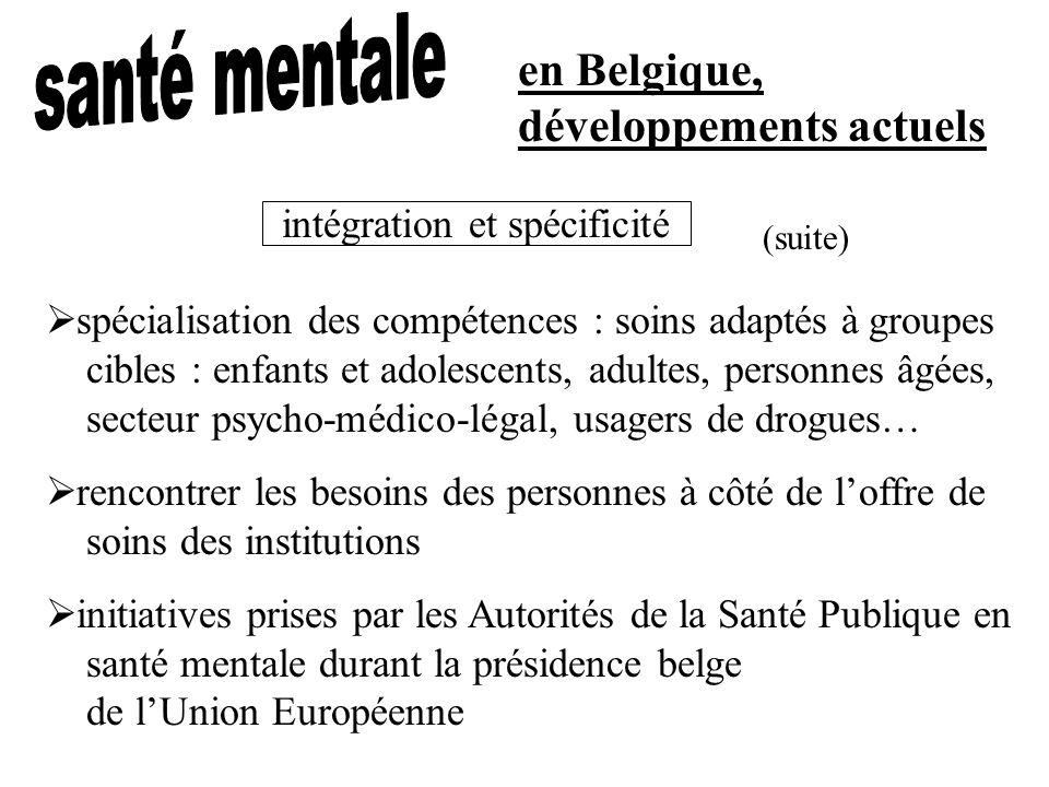 en Belgique, développements actuels spécialisation des compétences : soins adaptés à groupes cibles : enfants et adolescents, adultes, personnes âgées