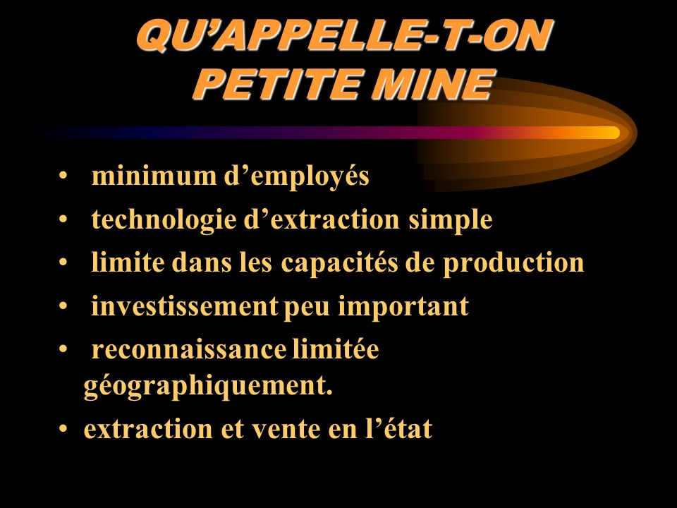 QUAPPELLE-T-ON PETITE MINE minimum demployés technologie dextraction simple limite dans les capacités de production investissement peu important recon