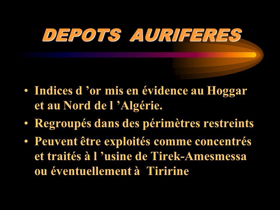 DEPOTS AURIFERES Indices d or mis en évidence au Hoggar et au Nord de l Algérie. Regroupés dans des périmètres restreints Peuvent être exploités comme