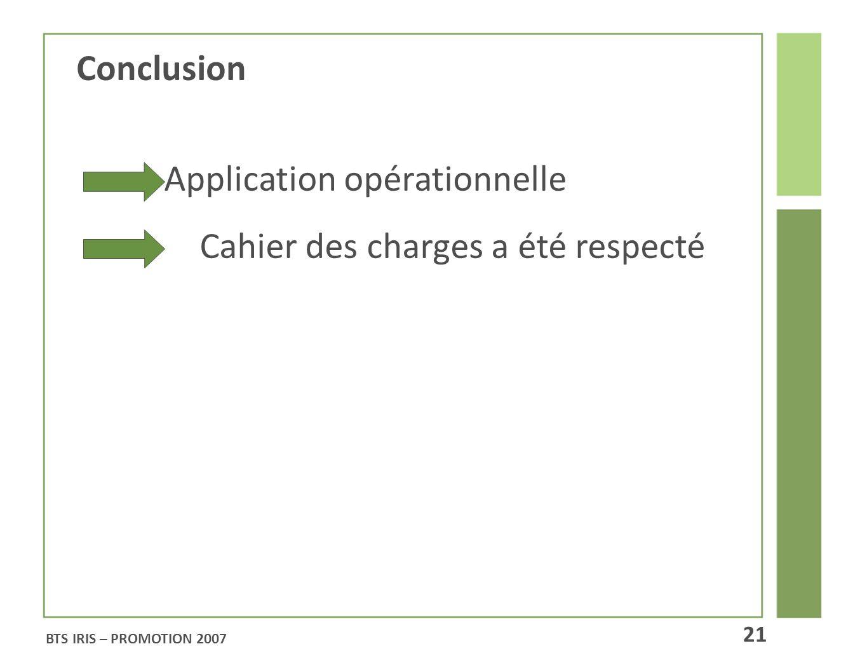 BTS IRIS – PROMOTION 2007 21 Conclusion Application opérationnelle Cahier des charges a été respecté
