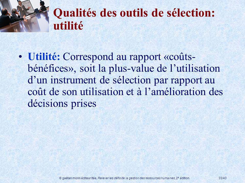 © gaëtan morin éditeur ltée, Relever les défis de la gestion des ressources humaines, 2 e édition.33/43 Qualités des outils de sélection: utilité Util