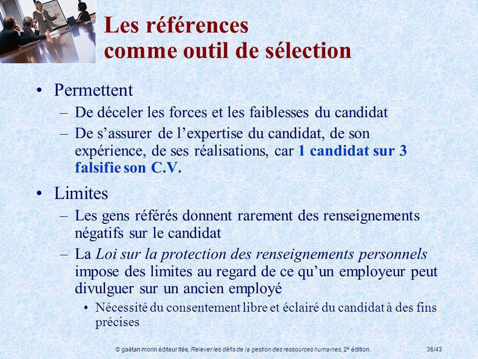 © gaëtan morin éditeur ltée, Relever les défis de la gestion des ressources humaines, 2 e édition.36/43 Les références comme outil de sélection Permet