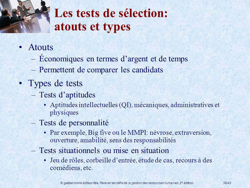 © gaëtan morin éditeur ltée, Relever les défis de la gestion des ressources humaines, 2 e édition.38/43 Les tests de sélection: atouts et types Atouts