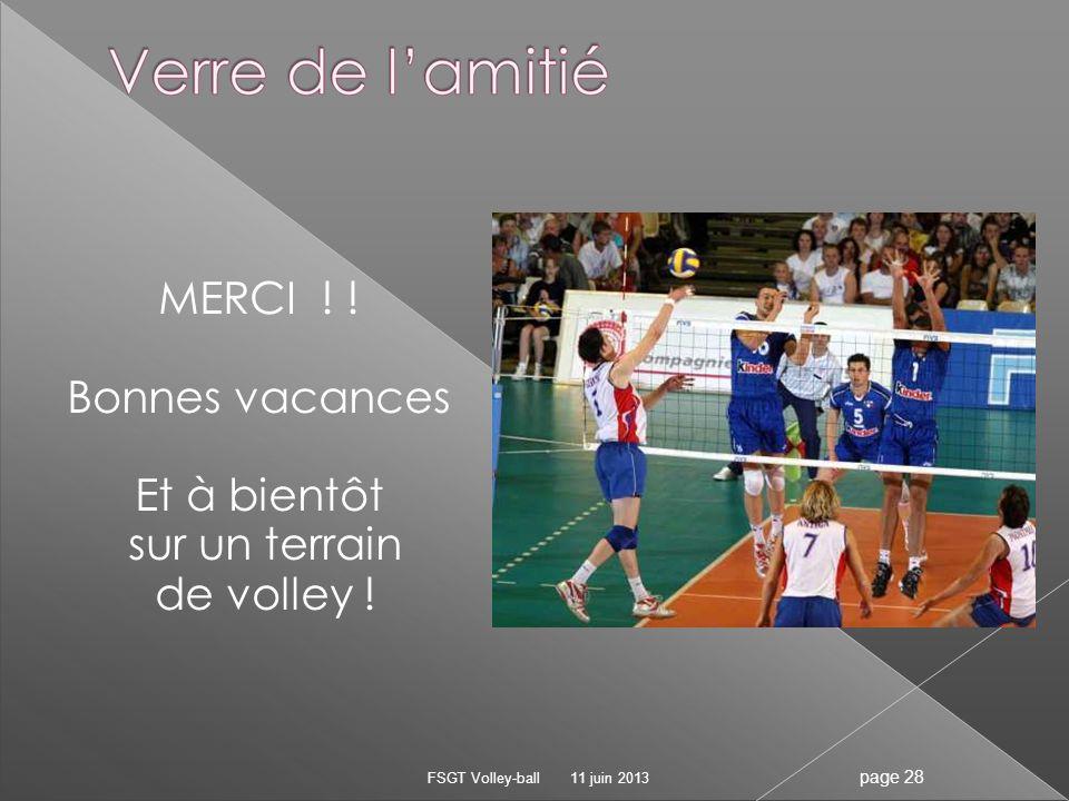 MERCI ! ! Bonnes vacances Et à bientôt sur un terrain de volley ! 11 juin 2013FSGT Volley-ball page 28