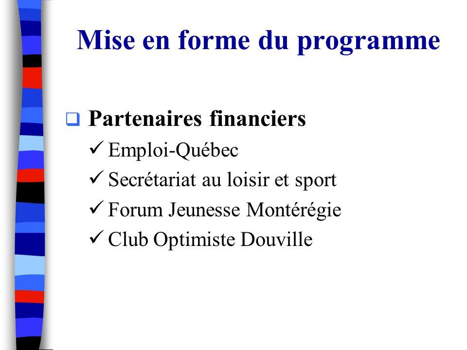 Mise en forme du programme Partenaires financiers Emploi-Québec Secrétariat au loisir et sport Forum Jeunesse Montérégie Club Optimiste Douville