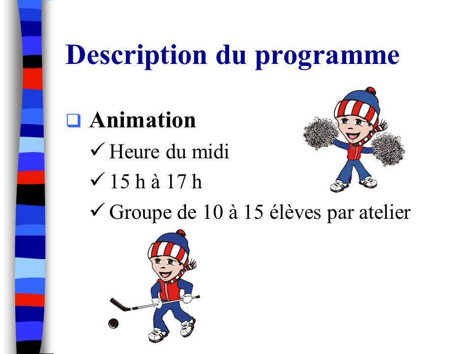 Description du programme Animation Heure du midi 15 h à 17 h Groupe de 10 à 15 élèves par atelier