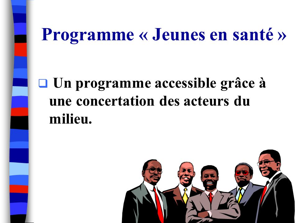 Programme « Jeunes en santé » Un programme accessible grâce à une concertation des acteurs du milieu.