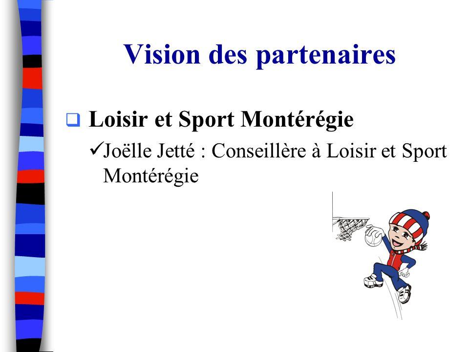 Vision des partenaires Loisir et Sport Montérégie Joëlle Jetté : Conseillère à Loisir et Sport Montérégie