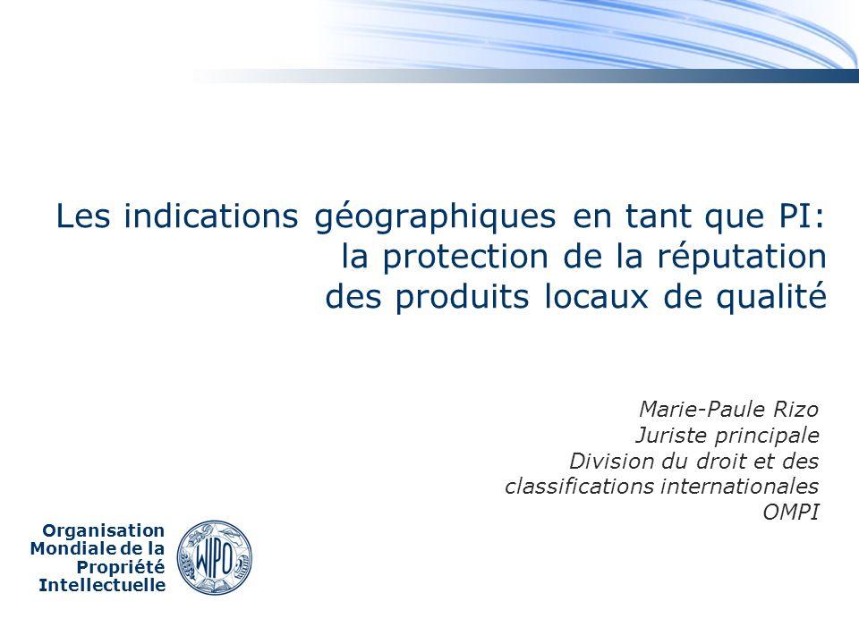 Organisation Mondiale de la Propriété Intellectuelle Les indications géographiques en tant que PI: la protection de la réputation des produits locaux