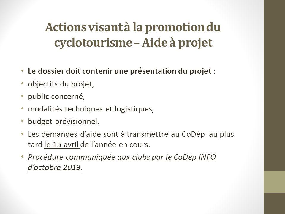 Actions visant à la promotion du cyclotourisme – Aide à projet Le dossier doit contenir une présentation du projet : objectifs du projet, public concerné, modalités techniques et logistiques, budget prévisionnel.