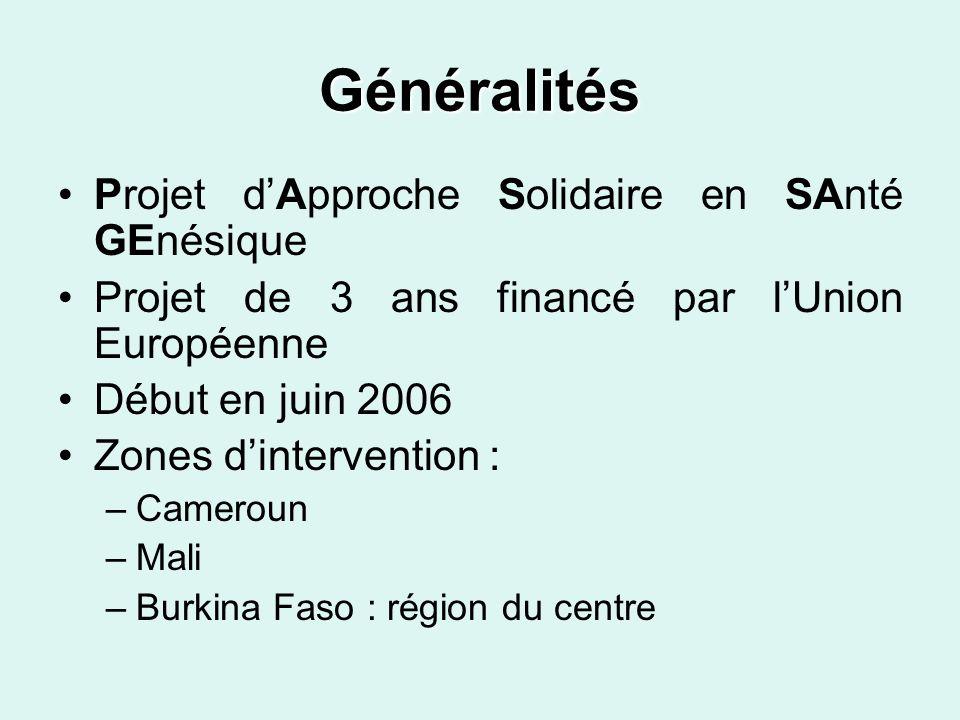 Généralités Projet dApproche Solidaire en SAnté GEnésique Projet de 3 ans financé par lUnion Européenne Début en juin 2006 Zones dintervention : –Came